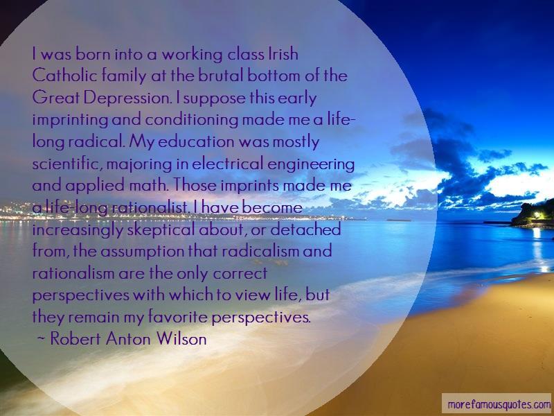 Robert Anton Wilson Quotes: I was born into a working class irish