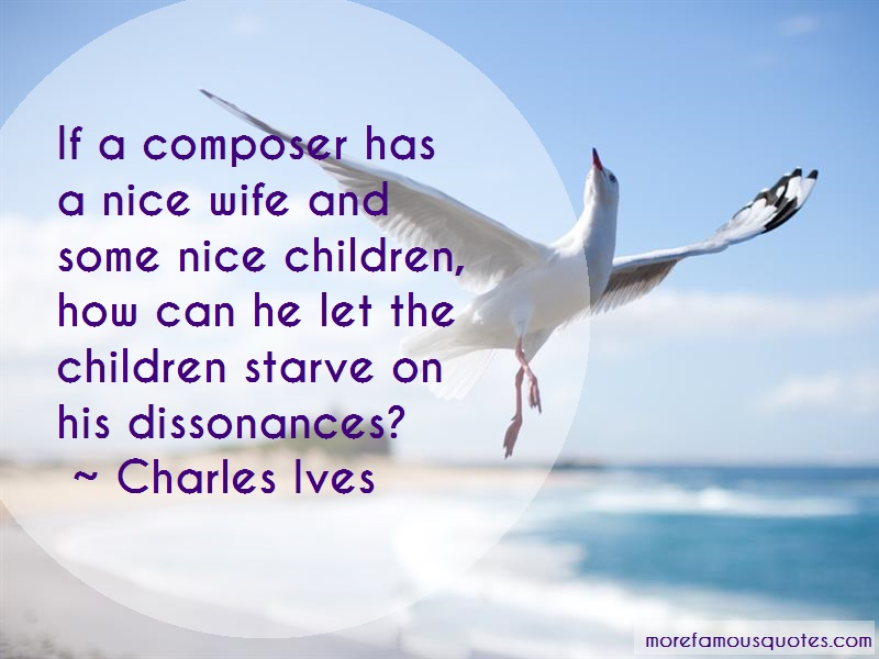 Charles Ives Quotes: If a composer has a nice wife and some