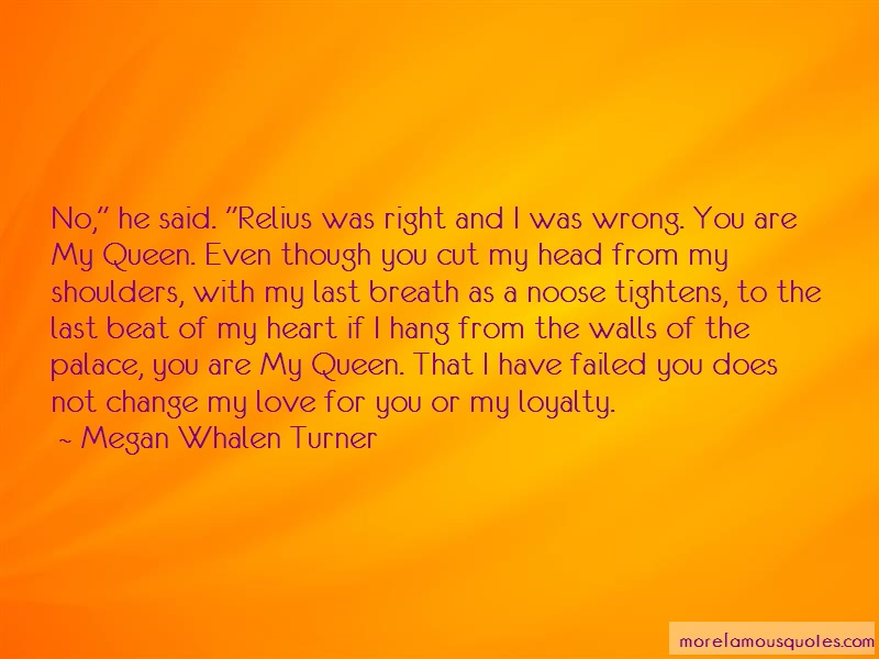 Megan Whalen Turner Quotes: No he said relius was right and i was