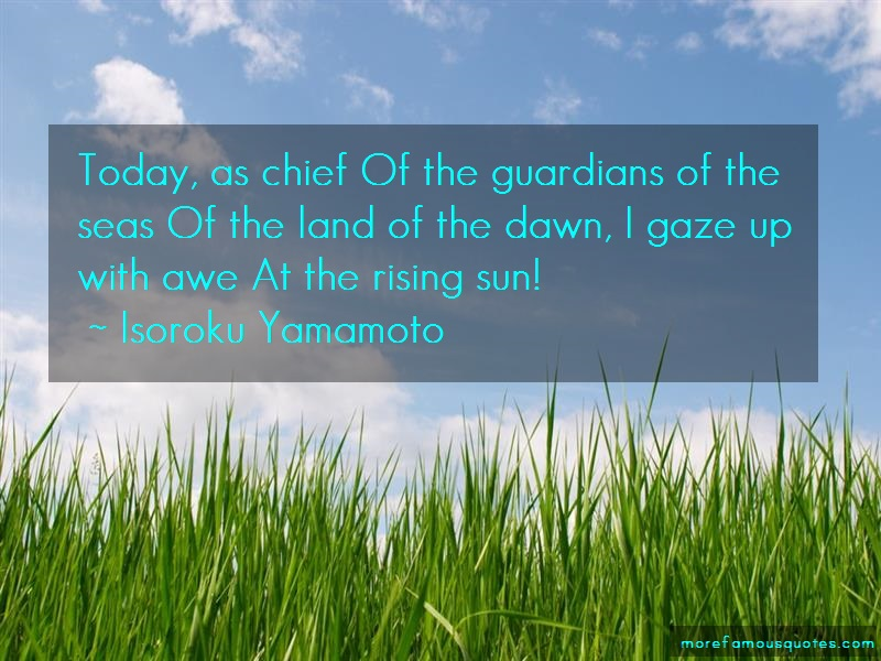 Isoroku Yamamoto Quotes: Today as chief of the guardians of the