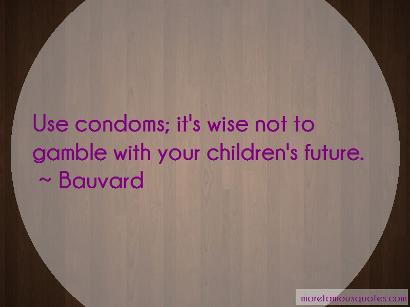 Bauvard Quotes: Use condoms its wise not to gamble with