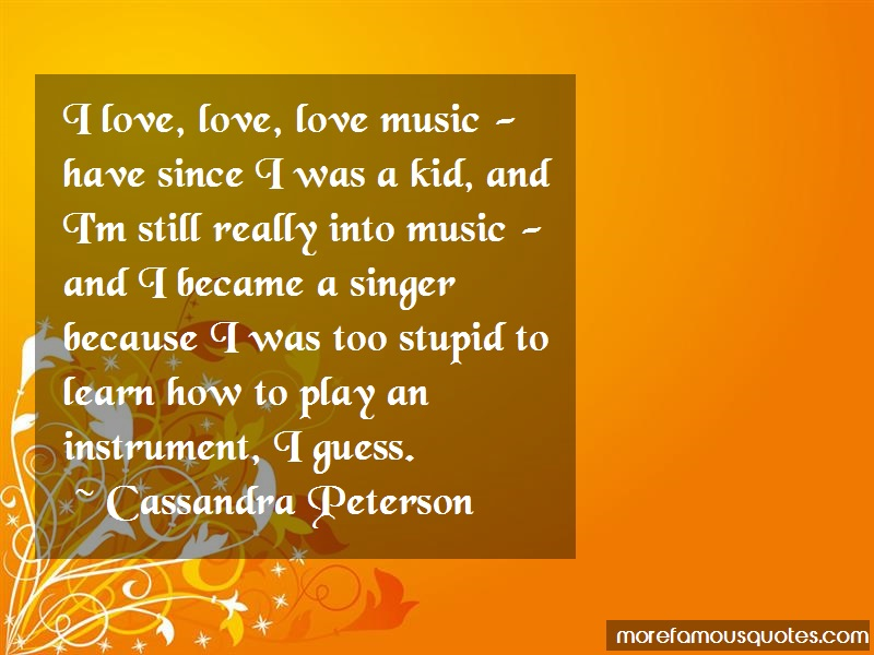 Cassandra Peterson Quotes: I love love love music have since i was