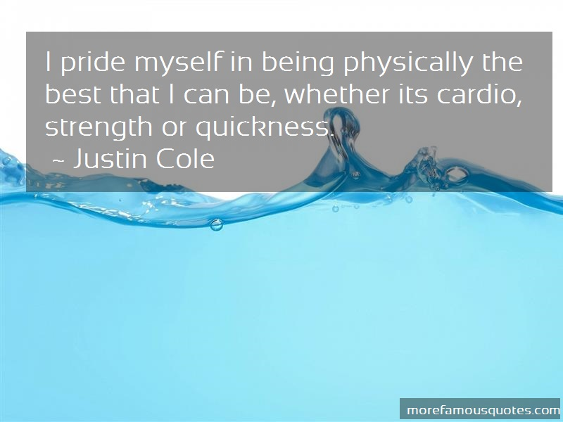 Justin Cole Quotes: I Pride Myself In Being Physically The