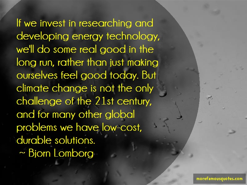 Bjorn Lomborg Quotes: If we invest in researching and
