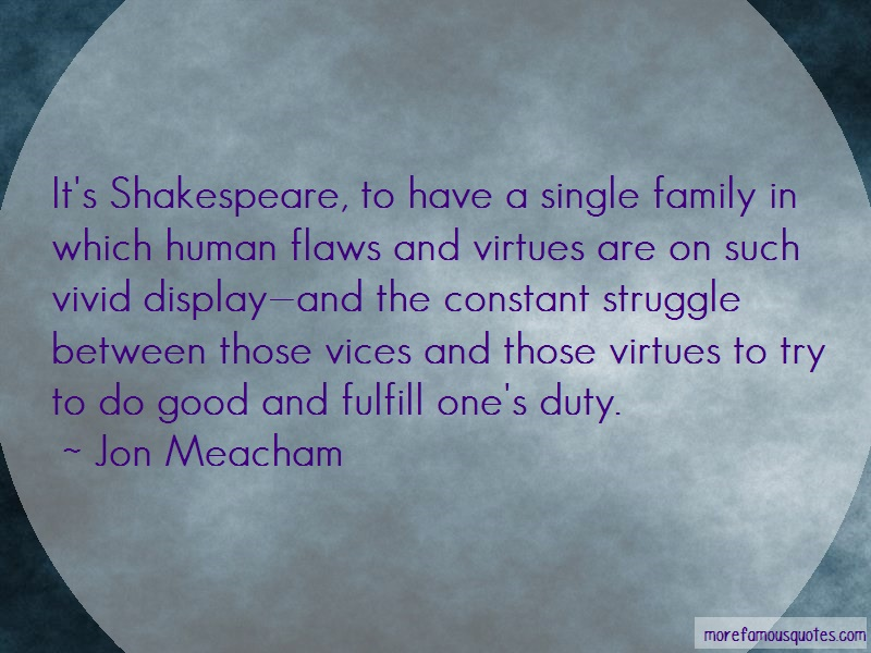 Jon Meacham Quotes: Its Shakespeare To Have A Single Family