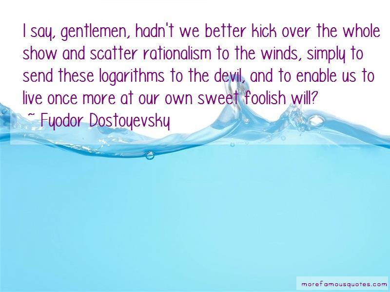 Fyodor Dostoyevsky Quotes: I say gentlemen hadnt we better kick