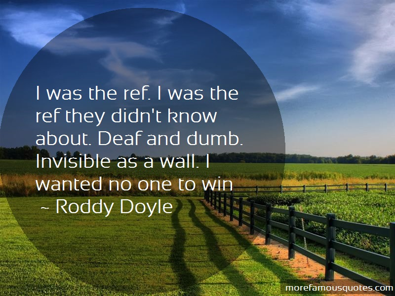 Roddy Doyle Quotes: I was the ref i was the ref they didnt