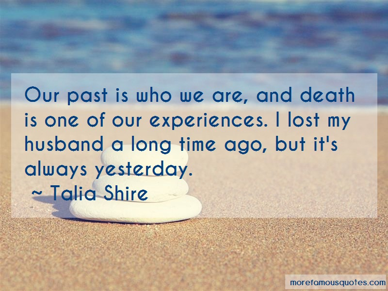 Talia Shire Quotes: Our past is who we are and death is one