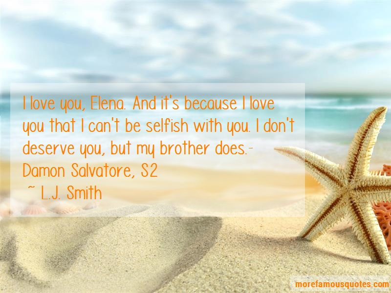L.J. Smith Quotes: I Love You Elena And Its Because I Love