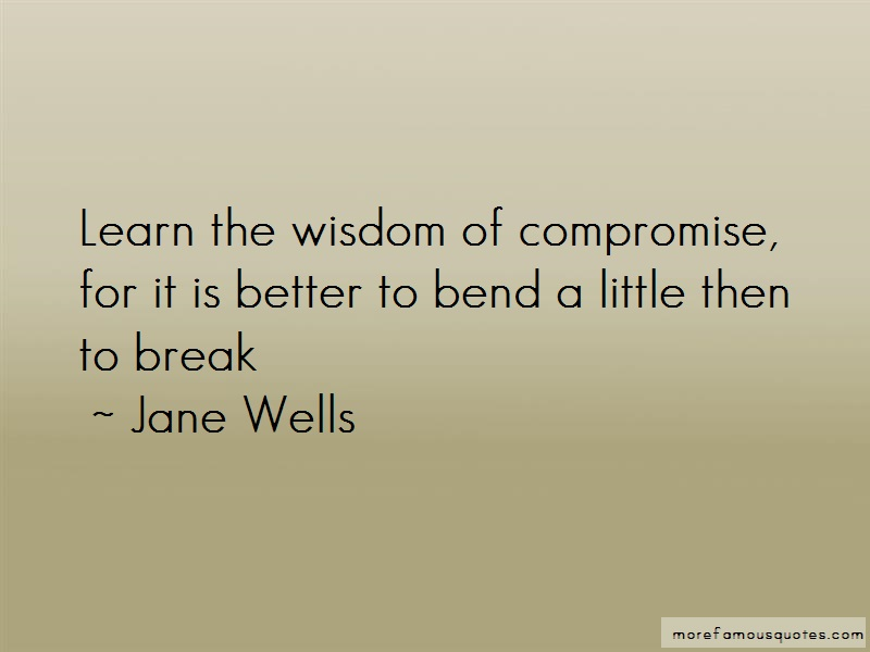 Jane Wells Quotes: Learn The Wisdom Of Compromise For It Is