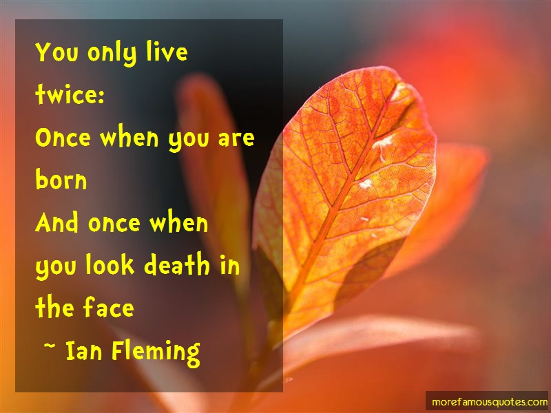 Ian Fleming Quotes: You Only Live Twice Once When You Are