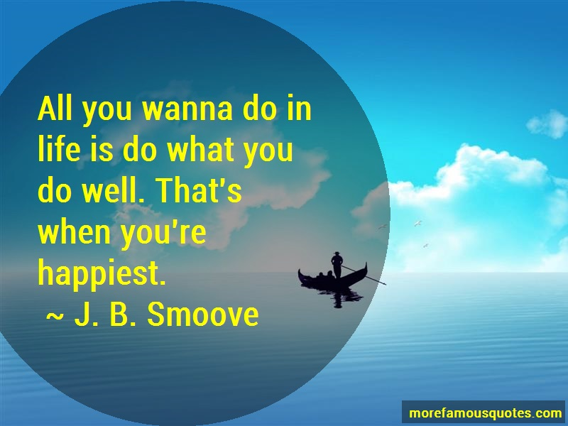 J. B. Smoove Quotes: All you wanna do in life is do what you