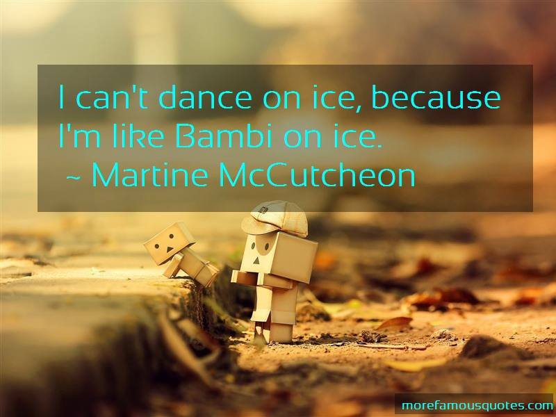 Martine McCutcheon Quotes: I Cant Dance On Ice Because Im Like