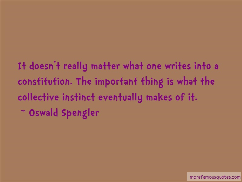 Oswald Spengler Quotes: It doesnt really matter what one writes