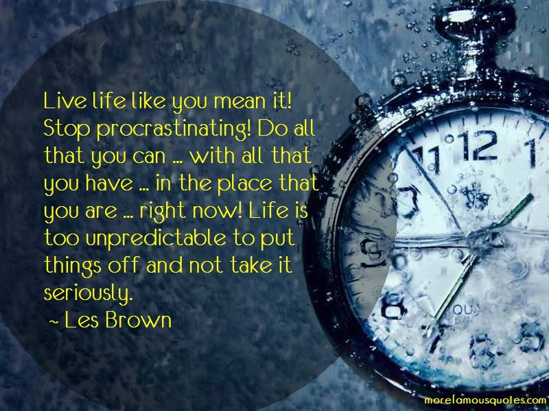 Les Brown Quotes: Live life like you mean it stop
