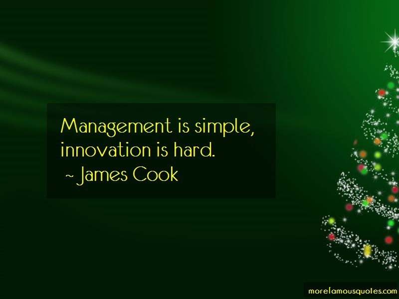 James Cook Quotes: Management is simple innovation is hard