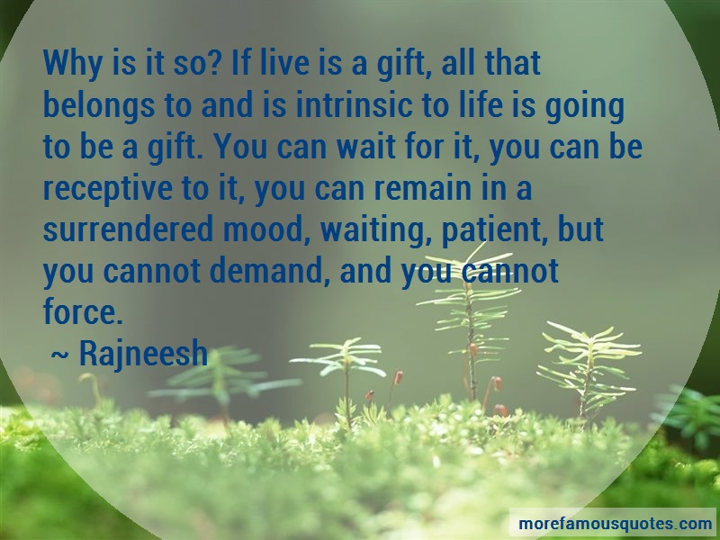 Rajneesh Quotes: Why is it so if live is a gift all that