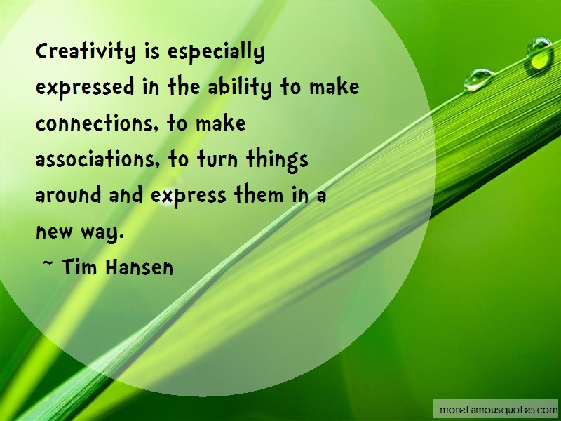 Tim Hansen Quotes: Creativity Is Especially Expressed In