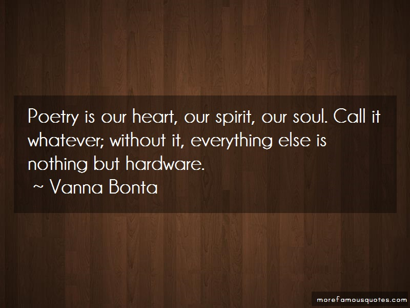 Vanna Bonta Quotes: Poetry Is Our Heart Our Spirit Our Soul