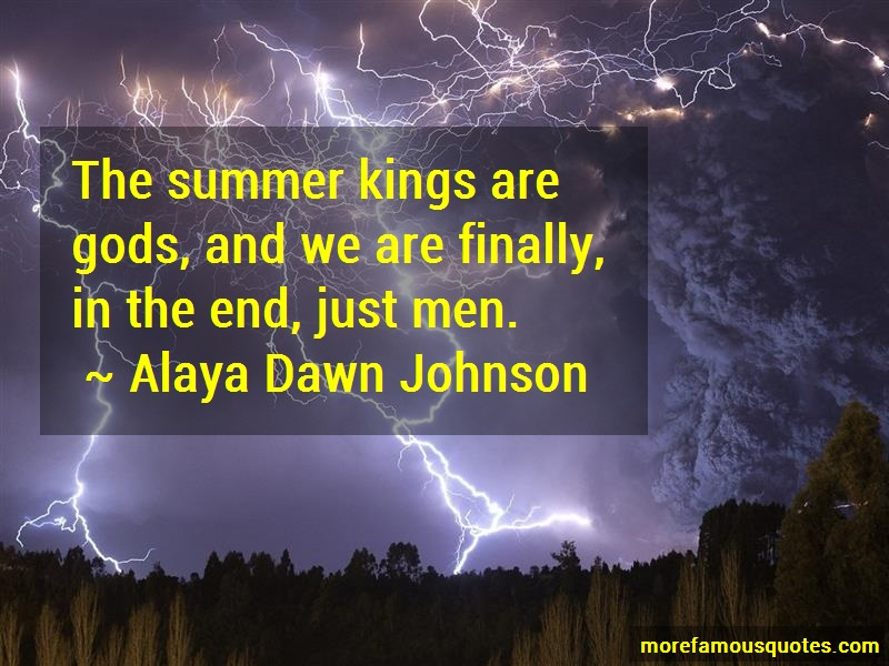 Alaya Dawn Johnson Quotes: The summer kings are gods and we are