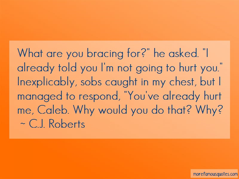 C.J. Roberts Quotes: What are you bracing for he asked i