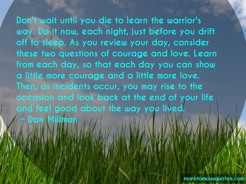 Dan Millman Quotes: Dont wait until you die to learn the