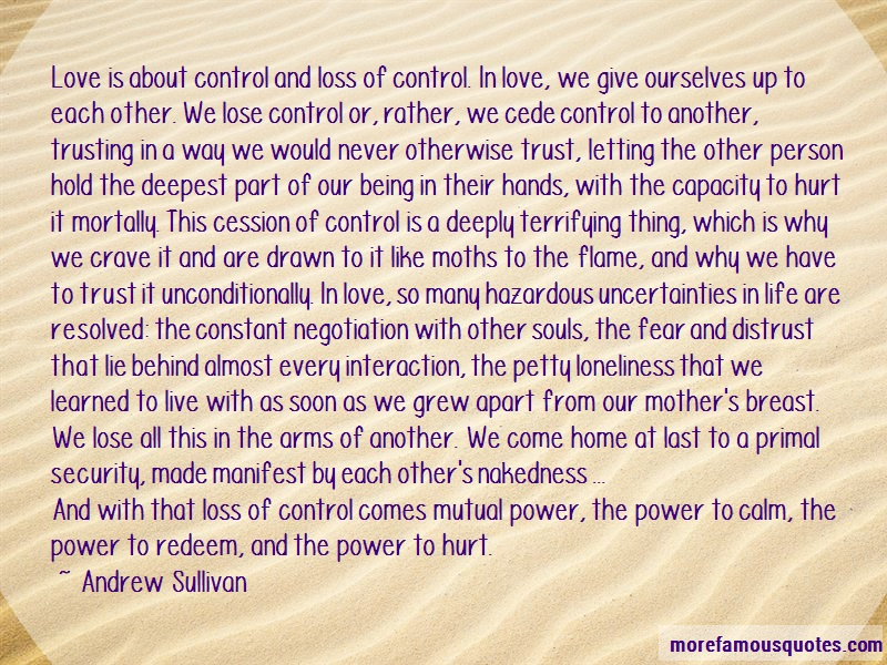 Andrew Sullivan Quotes: Love Is About Control And Loss Of