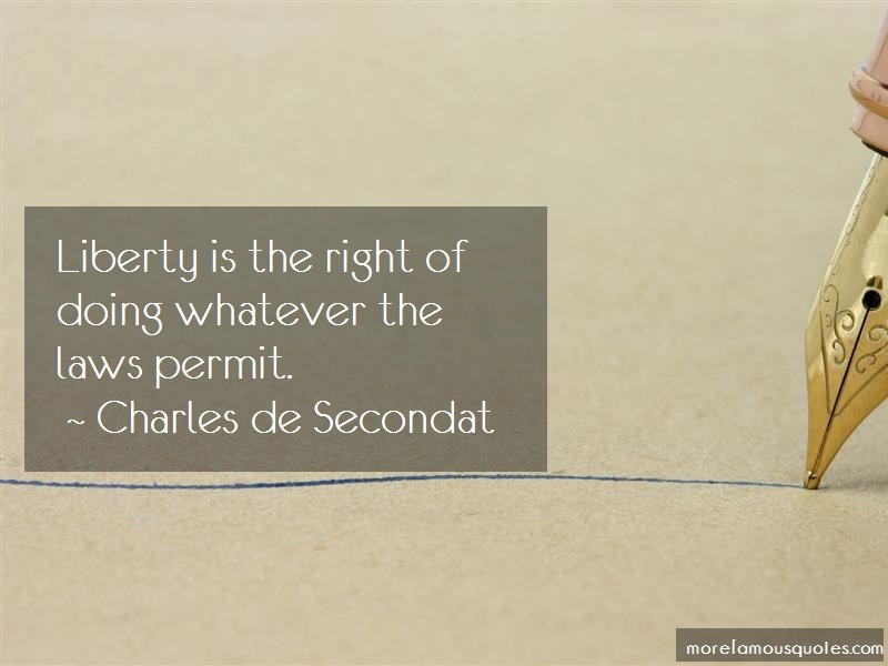 Charles De Secondat Quotes: Liberty is the right of doing whatever