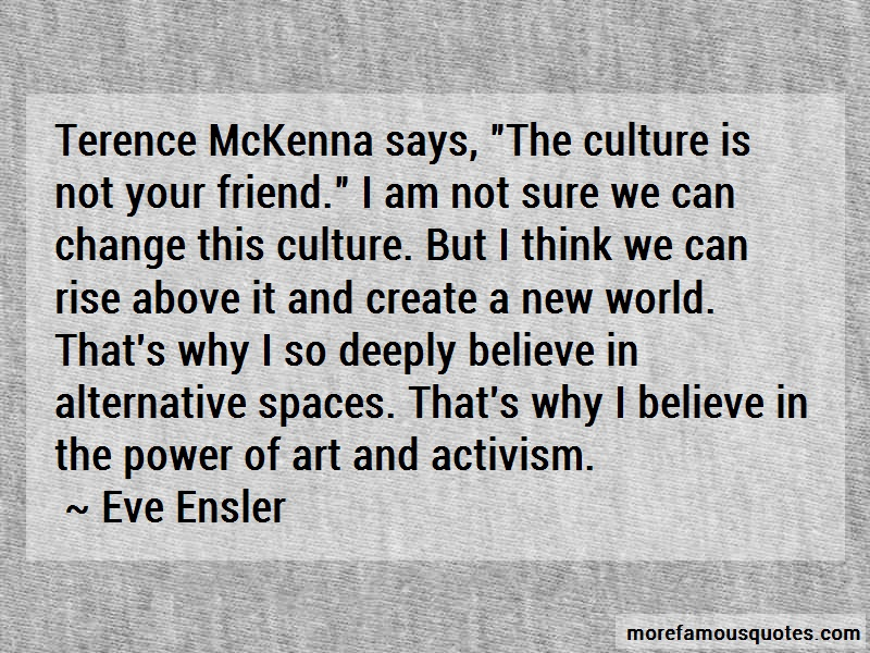 Eve Ensler Quotes: Terence Mckenna Says The Culture Is Not