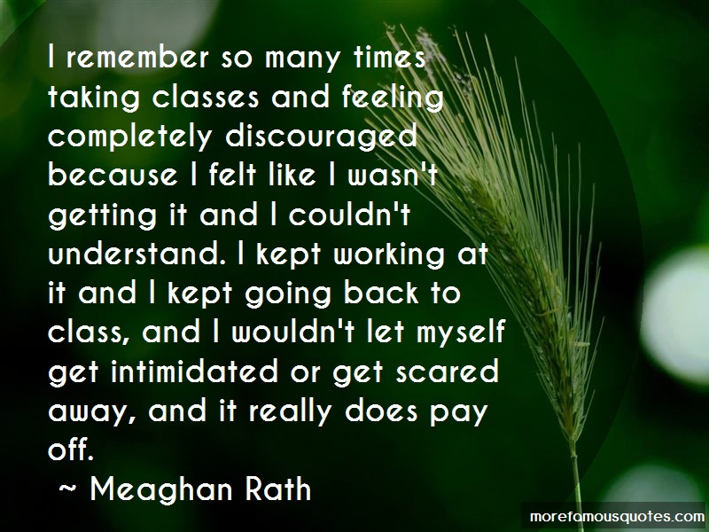 Meaghan Rath Quotes: I Remember So Many Times Taking Classes