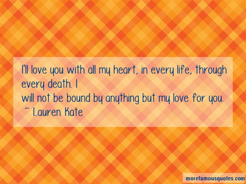Lauren Kate Quotes: Ill love you with all my heart in every