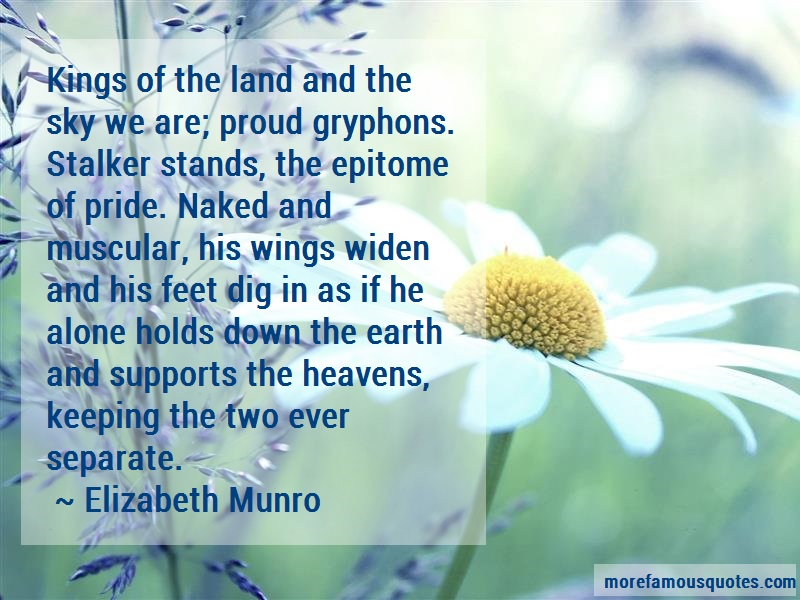 Elizabeth Munro Quotes: Kings of the land and the sky we are