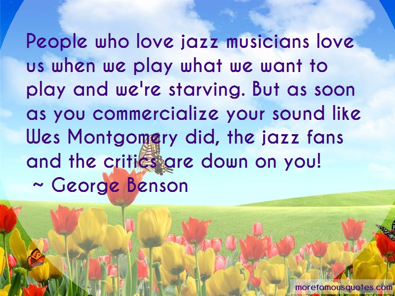 George Benson Quotes: People who love jazz musicians love us