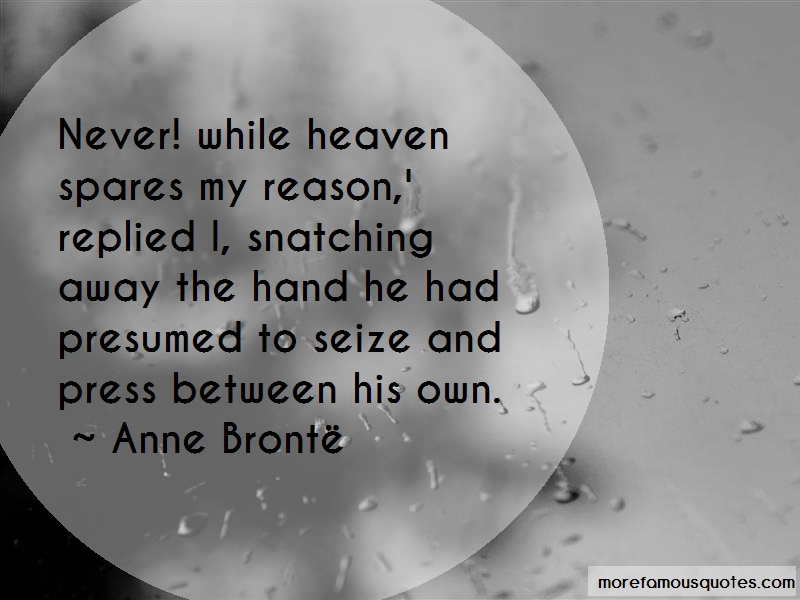 Anne Brontë Quotes: Never while heaven spares my reason