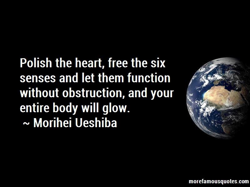 Morihei Ueshiba Quotes: Polish The Heart Free The Six Senses And