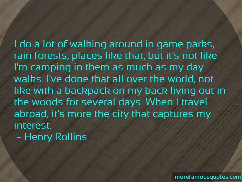 Henry Rollins Quotes: I do a lot of walking around in game