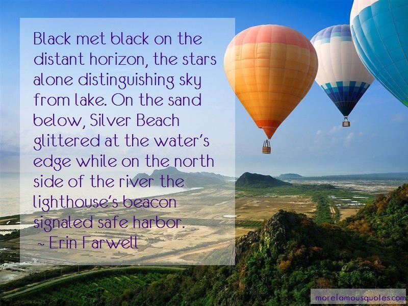 Erin Farwell Quotes: Black met black on the distant horizon