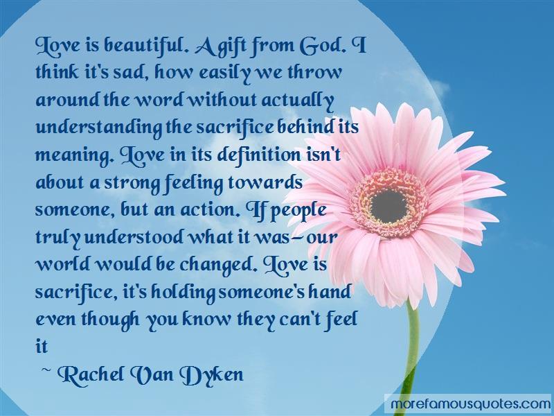 Rachel Van Dyken Quotes: Love is beautiful a gift from god i