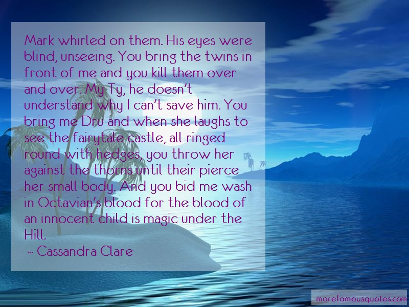 Cassandra Clare Quotes: Mark whirled on them his eyes were blind