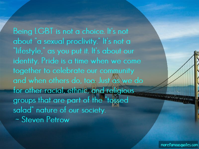 Steven Petrow Quotes: Being lgbt is not a choice its not about