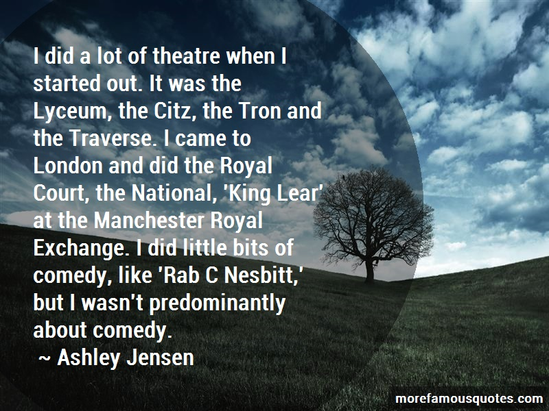 Ashley Jensen Quotes: I did a lot of theatre when i started