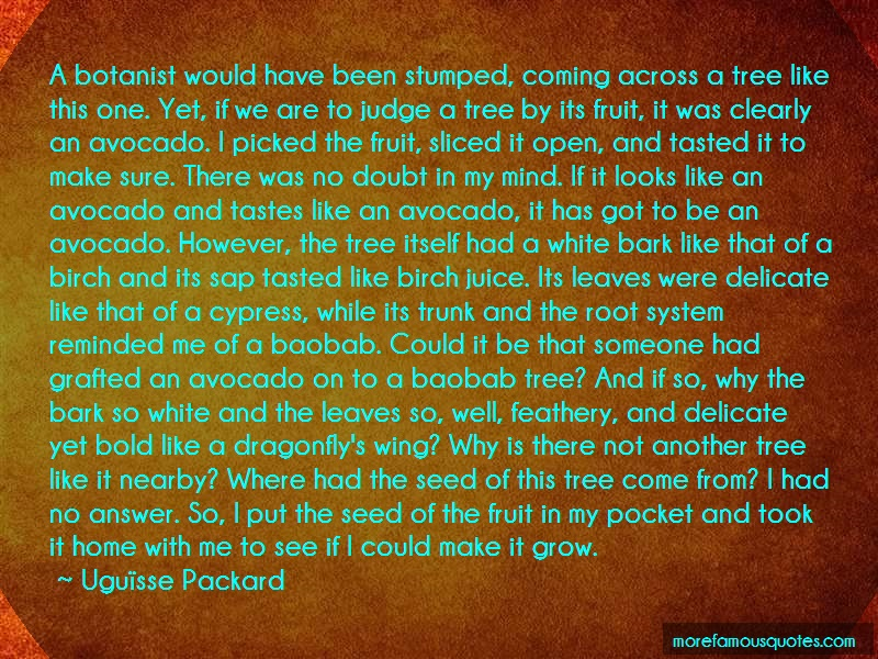 Uguïsse Packard Quotes: A Botanist Would Have Been Stumped