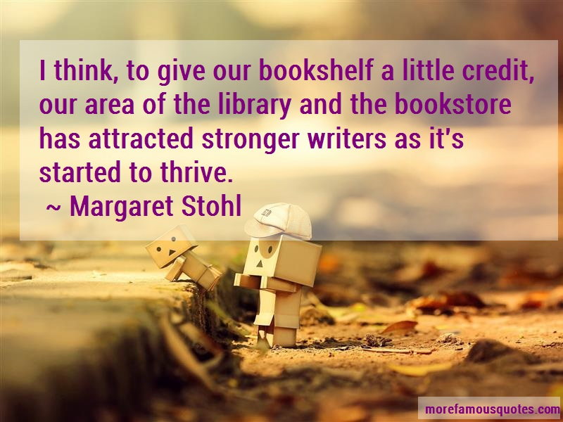 Margaret Stohl Quotes: I think to give our bookshelf a little