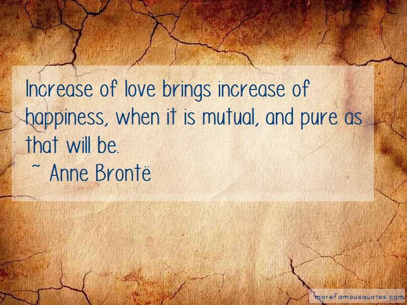Anne Brontë Quotes: Increase of love brings increase of