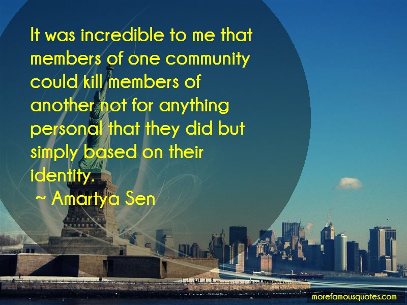 Amartya Sen Quotes: It was incredible to me that members of