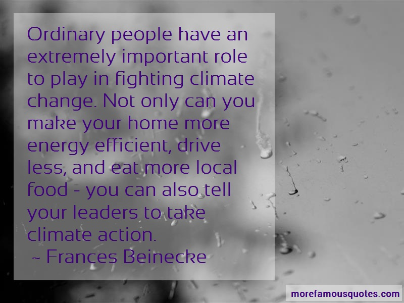 Frances Beinecke Quotes: Ordinary people have an extremely