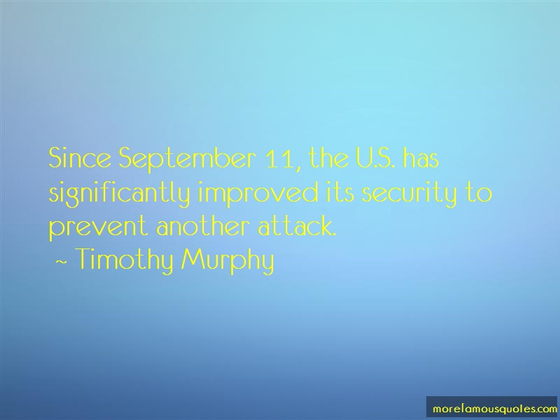 Timothy Murphy Quotes: Since September 11 The U S Has