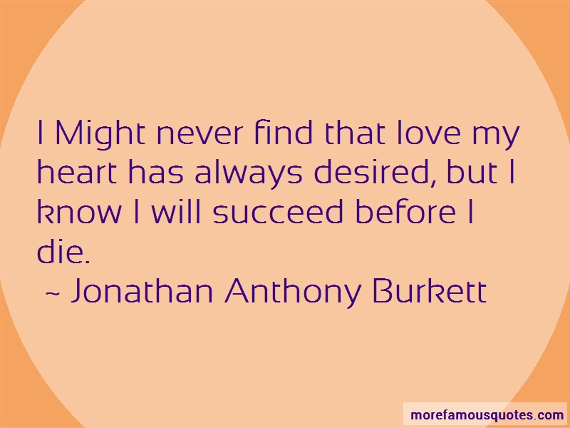 Jonathan Anthony Burkett Quotes: I Might Never Find That Love My Heart