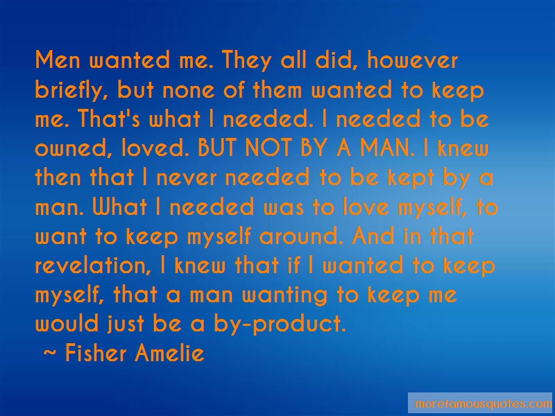 Fisher Amelie Quotes: Men wanted me they all did however