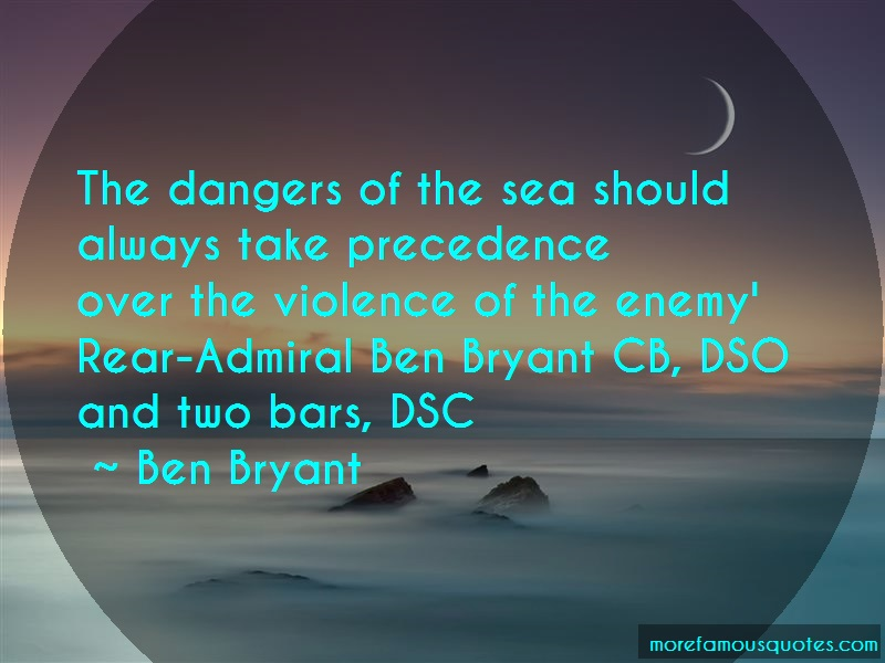 Ben Bryant Quotes: The dangers of the sea should always